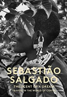 Scent of a Dream: Travels in the World of Coffee by Sebastiao Salgado http://www.amazon.com/dp/1419719211/ref=cm_sw_r_pi_dp_xb3jwb1169TVG