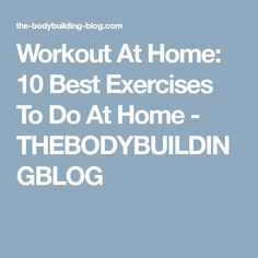 Workout At Home: 10 Best Exercises To Do At Home - THEBODYBUILDINGBLOG