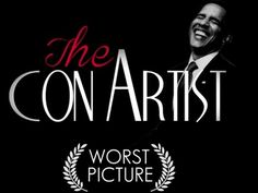 The Con Artist.  Obama will go down in History as the worst President of the United States. Will it still be called  the United States?