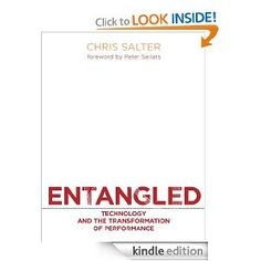 Amazon.com: Entangled: Technology and the Transformation of Performance eBook: Chris Salter, Peter Sellars: Kindle Store