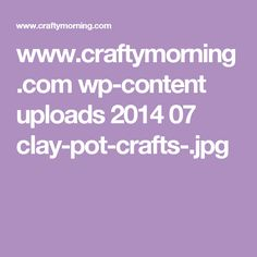 www.craftymorning.com wp-content uploads 2014 07 clay-pot-crafts-.jpg