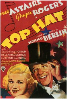"""Top Hat"" (1935). COUNTRY: United States. DIRECTOR: Mark Sandrich. COMPOSER: Irving Berlin. (B&W). CAST: Fred Astaire, Ginger Rogers, Edward Everett Horton, Helen Broderick, Erik Rhodes, Eric Blore, Lucille Ball, Donald Meek"