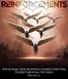 Psalm 91 says He will give His angels charge over thee, to keep thee in all thy ways.