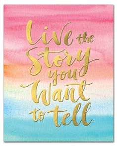 Art Print- Live the Story You Want to Tell