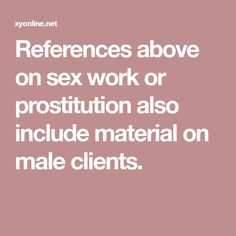 References above on sex work or prostitution also include material on male clients. Female