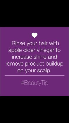 Rinse your hair with apple cider vinegar to increase shine and remove product buildup on your scalp. Before you shampoo!