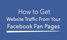 How to Get Website Traffic From your Facebook Fan Pages