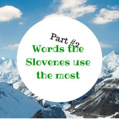 Words the Slovenes use the most – PART #2