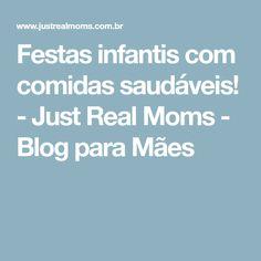 Festas infantis com comidas saudáveis! - Just Real Moms - Blog para Mães