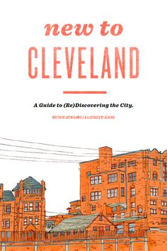 New to Cleveland - A Guide to (Re)Discovering the City    The illustrations in this book are absolutely gorgeous. A great take on the city.