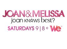 Joan & Melissa: Joans Knows Best? Saturdays at 9 pm EST on WE tv.    http://www.wetv.com/shows/joan-melissa-joan-knows-best