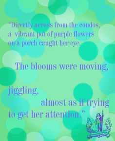"""Directly across from the condos, a vibrant pot of purple flowers on a porch caught her eye. The blooms were moving, juggling, almost as if trying to get her attention."" - Zera and the Green Man Green Man, Condos, Purple Flowers, Book Quotes, Porch, Vibrant, Bloom, How To Get, Eye"