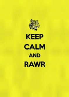 Just keep calm and rawr.