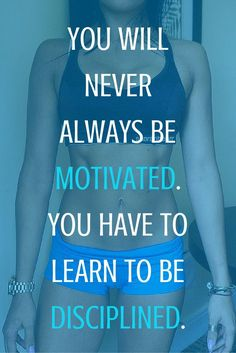 nice Gym quotes - You will never always be motivated. You have to learn to be disciplined....