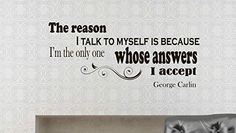 Wall Vinyl Decal Quote Sticker Home Decor Art Mural The reason I talk to myself is because I'm the only one whose answers I accept George Carlin Z122 WisdomDecalHouse http://www.amazon.com/dp/B00MKXQZ7W/ref=cm_sw_r_pi_dp_1t15tb1G2R5TP