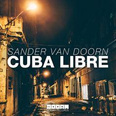 Sander Van Doorn - Cuba Libre (OUT NOW) by DOORN Records on SoundCloud