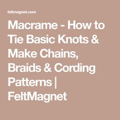 Macrame - How to Tie Basic Knots & Make Chains, Braids & Cording Patterns | FeltMagnet