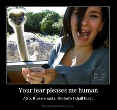 I shall feast on your snacks and fear. Next, your soul. MWAHAHA
