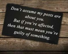 I do this all the time. Most of the time it means you have a guilty conscience. Don't assume everything is about you <3