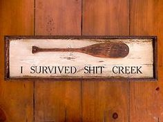 """I Survived Shit Creek, 6"""" x 23"""". Crow Bar D'Signs Distressed Wood Signs, Rustic Wood Signs, Wooden Signs, Handmade Home Decor, Diy Home Decor, Handmade Signs, Funny Bar Signs, Home By, How To Distress Wood"""