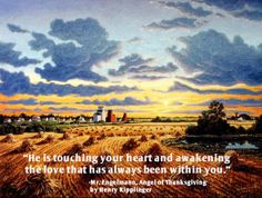 """#AngelofThanksgiving - Words of Wisdom from Mr. Engelmann: """"He is touching your heart and awakening the love that has always been within you."""""""