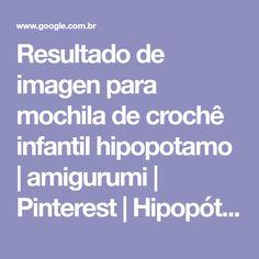 Resultado de imagen para mochila de crochê infantil hipopotamo | amigurumi | Pinterest | Hipopótamo, Mochilas y Infantiles