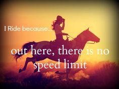 I ride because...out here, there is no speed limit
