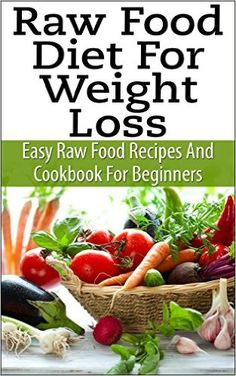 Raw food diet the essential raw food diet plan raw food diet raw food diet the essential raw food diet plan raw food diet cookbook and raw food diet recipes to burn fat fast eliminate toxins transform you forumfinder Gallery
