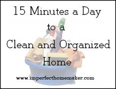 15 minutes a day to a clean and organized home  Now if I can just find 15 minutes to sit down and read the article...