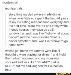 wait wtf I'm white and I always get a full meal on the evening ? What is wrong with white Americans ?<<<<< compared to a Mexican practically buffet, a normal pb&j for a 5 year old is nothing Tumblr Stories, Funny Stories, Funny Cute, The Funny, That's Hilarious, Funny Memes, Jokes, Funny Tumblr Posts, Laugh Out Loud