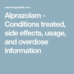 Alprazolam - Conditions treated, side effects, usage, and overdose information
