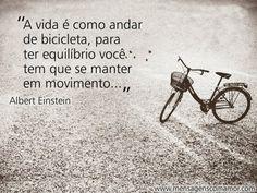 """""""A vida é como andar de bicicleta, para ter equilíbrio você tem que se manter em movimento..."""" #FrasesDeAlbertEinstein"""