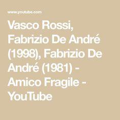 Vasco Rossi, Fabrizio De André (1998), Fabrizio De André (1981) - Amico Fragile - YouTube