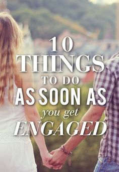 10 Things To Do As Soon As You Get Engaged...I would change this to as soon as or soon after...