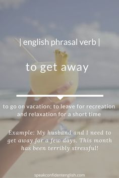 English phrasal verbs. Where do you want to get away to? Learn more useful English with Speak Confident English: http://www.speakconfidentenglish.com/?utm_campaign=coschedule&utm_source=pinterest&utm_medium=Speak%20Confident%20English%20%7C%20English%20Fluency%20Trainer