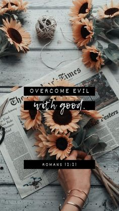 Romans 12:21 Be not overcome of evil, but overcome evil with good.   King James Version (KJV)   Download The Bible App Now