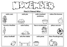 First Grade Best: November Find A Friend. Find a friend who eats pie, eats turkey, rakes the leaves, plays football. Good for those students who do not have Thanksgiving traditions and may feel left out, like my family when I was growing up.