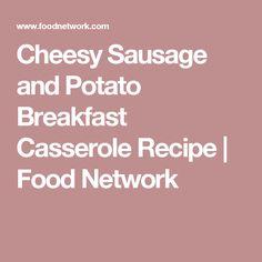 Cheesy Sausage and Potato Breakfast Casserole Recipe   Food Network