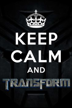 #KeepCalm and #Transform #Transformers #Hasbro #Optimus #Prime #OptimusPrime #Bumblebee #Paramount #MichaelBay #ShiaLaBeouf #MeganFox #JoshDuhamel #Black&White #Camaro #Chevy #Chevrolet #Peterbilt #Truck #Megatron
