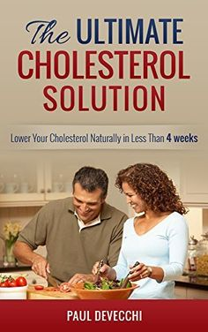 Cholesterol: The Ultimate Cholesterol Solution: Lower Your Cholesterol Naturally In Less Than 4 Weeks (Cholesterol Diet, Cholesterol Recipes, Cholesterol Down, Meals Plan) by Paul DeVecchi, http://www.amazon.com/dp/B00K0NVVJ6/ref=cm_sw_r_pi_dp_rwTWtb0TH50NM