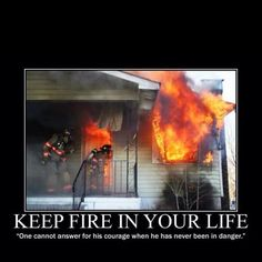 Keep fire in your life ~ Re-pinned by Crossed Irons Fitness