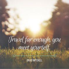 Travel far enough, you meet yourself.