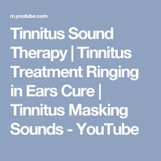Tinnitus Sound Therapy | Tinnitus Treatment Ringing in Ears Cure | Tinnitus Masking Sounds - YouTube