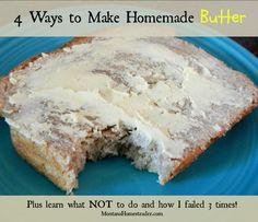 Here are four ways to make homemade butter and learn what NOT to do by reading how I failed 3 times before succeeding!
