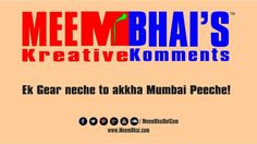 Ek Gear neche to akkha Mumbai Peeche!  Saty tune for more fune: http://www.meembhai.com/ http://www.facebook.com/MeemBhaiDotCom https://twitter.com/MeemBhaiDotCom http://pinterest.com/meembhaidotcom/ https://soundcloud.com/meembhaidotcom http://www.youtube.com/user/MeemBhaiDotCom