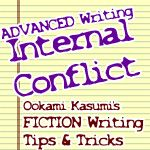 Advanced Writing: INTERNAL CONFLICT -- Note: this is how the professional authors do it. That doesn't mean YOU have to. As with all advice, take what you can use and throw out the rest.