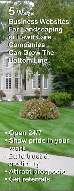 5 Ways Business Websites For Landscaping or Lawn Care Companies Can Grow The Bottom Line by @Ken Bradford   . . .  Even the most basic #landscaping or #lawncare website will help customers find you in the online world.   http://blog-web-content-marketing.com/5-ways-business-websites-landscaping-lawn-care-companies-can-grow-bottom-line/
