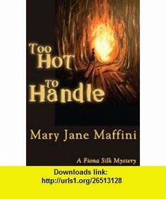 Too Hot to Handle (A Fiona Silk Mystery) (9781894917575) Mary Jane Maffini , ISBN-10: 189491757X  , ISBN-13: 978-1894917575 ,  , tutorials , pdf , ebook , torrent , downloads , rapidshare , filesonic , hotfile , megaupload , fileserve