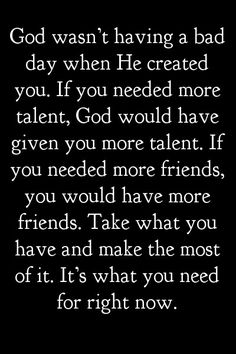 Take what God has given you and make the most out of it right now