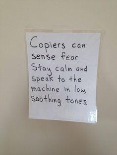 Do not upset your copy machine ;)